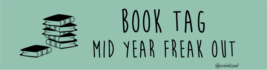 Mid Year Freak Out Tag | aka I've read too many amazing books thisyear