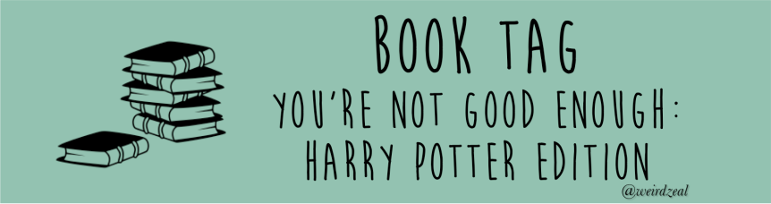 You're Not Good Enough Book Tag: Harry Potter Edition