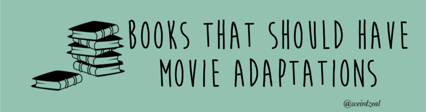 Books That Should Have MovieAdaptations