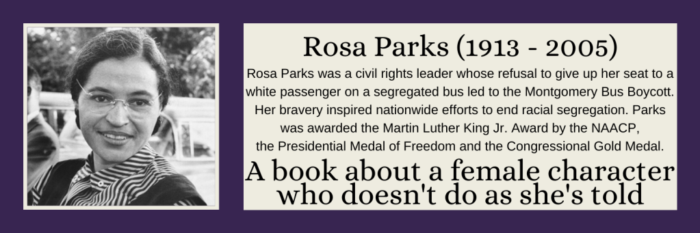 Rosa Parks - A book about a female character who doesn't do as she's told