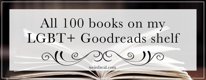 All 100 books on my LGBT+ Goodreadsshelf