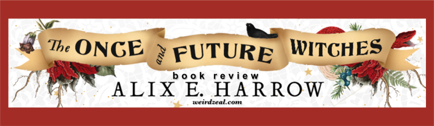 ARC Review: The Once and Future Witches by Alix E. Harrow | let's go burn down the patriarchy